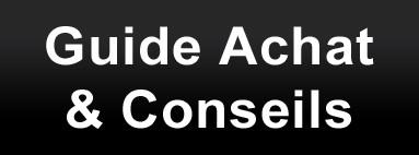 Guide Achat et Conseils